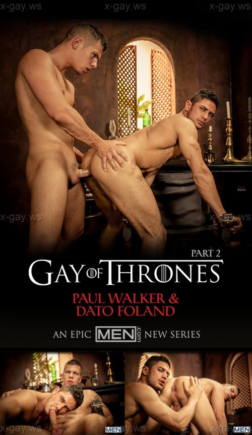 MEN – Drill My Hole – Gay Of Thrones, Part 2: Dato Foland & Paul Walker