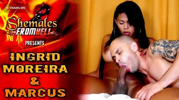 ShemalesFromHell: Ingrid Moreira, Marcus