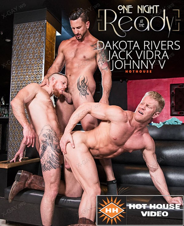HotHouse: One Night At The Ready (Dakota Rivers, Johnny V, Jack Vidra)