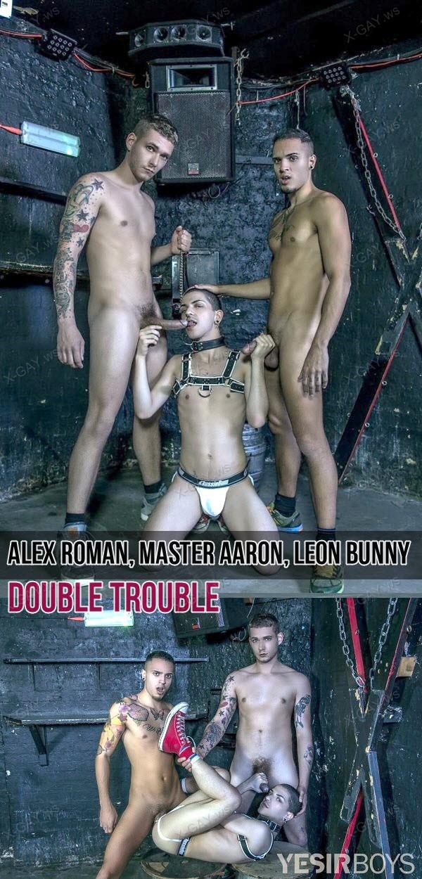 YesirBoys: Alex Roman, Master Aaron, Leon Bunny (Double Trouble)