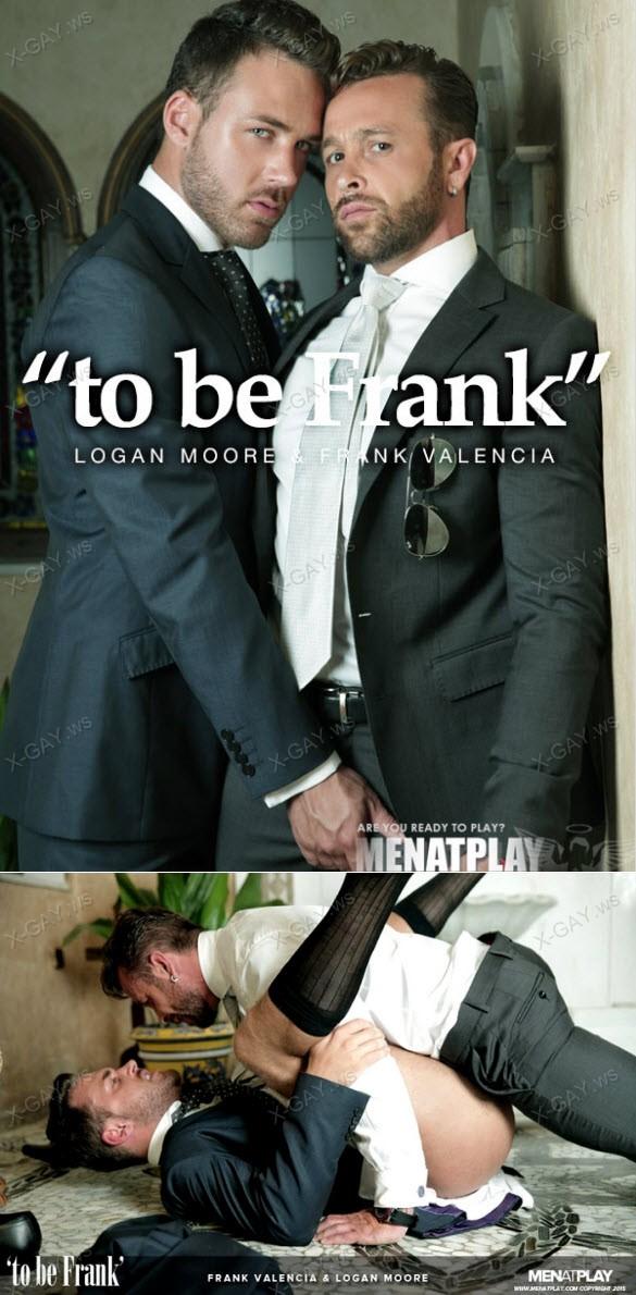 MenAtPlay: To Be Frank (Logan Moore & Frank Valencia)